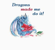 The Dragons Made Me Do It! Unisex T-Shirt