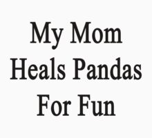 My Mom Heals Pandas For Fun  by supernova23
