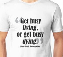 Get Busy Living Shawshank Unisex T-Shirt