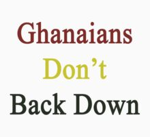Ghanaians Don't Back Down  by supernova23