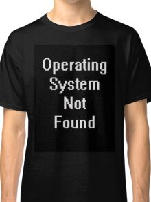 Operating system not found Classic T-Shirt