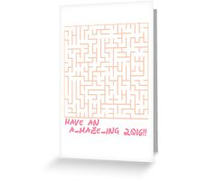Have An A-Maze-Ing 2016!! Greeting Card