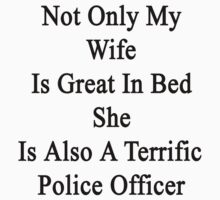 Not Only My Wife Is Great In Bed She Is Also A Terrific Police Officer  by supernova23