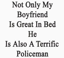Not Only My Boyfriend Is Great In Bed He Is Also A Terrific Policeman by supernova23