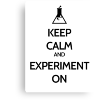 Keep Calm And Experiment On Canvas Print