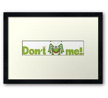 Don't bug me Framed Print