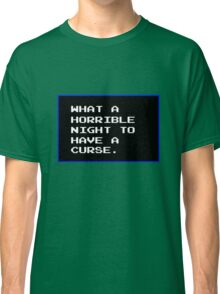 What a horrible night to have a curse Classic T-Shirt