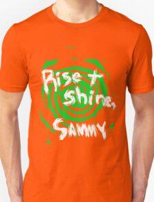 Rise and shine, Sammy! T-Shirt