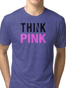 THINK PINK Tri-blend T-Shirt