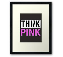 THINK PINK - Alternate Framed Print