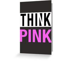 THINK PINK - Alternate Greeting Card