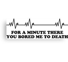 You bored me to death Canvas Print