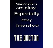 Have a Mancrush on the Doctor? Photographic Print