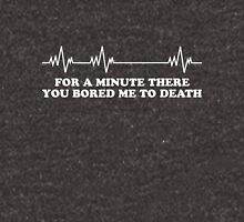 You bored me to death Unisex T-Shirt