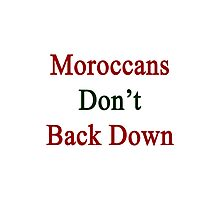 Moroccans Don't Back Down  Photographic Print