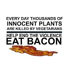 END PLANT VIOLENCE - EAT BACON Photographic Print