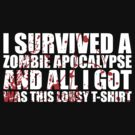I survived a zombie apocalypse by bomdesignz