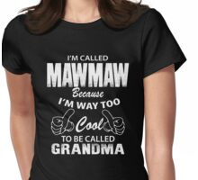 I'm Called Mawmaw Because I'm Way Too Cool To Be Called Grandma Womens Fitted T-Shirt