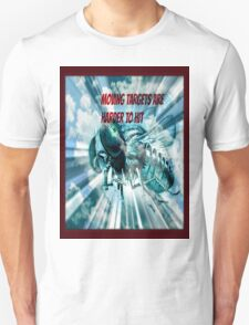 moving targets are harder to hit Unisex T-Shirt
