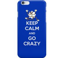 Keep Calm And Go Crazy iPhone Case iPhone Case/Skin