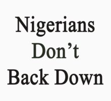 Nigerians Don't Back Down  by supernova23