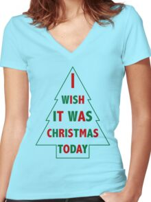 I wish it was Christmas today Women's Fitted V-Neck T-Shirt