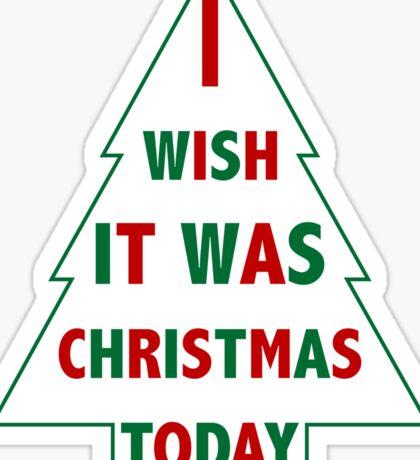 I wish it was Christmas today Sticker
