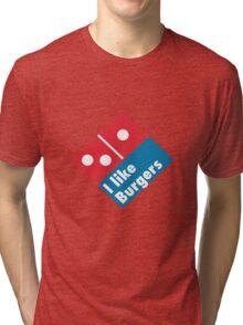 I like Burgers (Not Pizza) - Domino's Pizza Parody Tri-blend T-Shirt