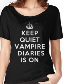 Keep Quiet Vampire Diaries Is On Women's Relaxed Fit T-Shirt