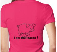 I am NOT bacon Womens Fitted T-Shirt