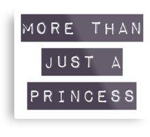 More than just a princess Metal Print
