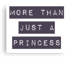 More than just a princess Canvas Print