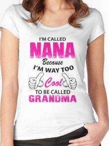 I'm Called Nana Because I'm Way Too Cool To Be Called Grandmother Women's Fitted Scoop T-Shirt