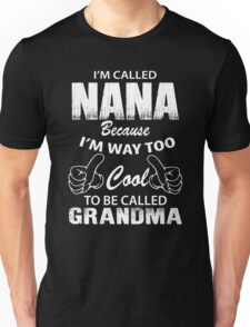 I'm Called Nana Because I'm Way Too Cool To Be Called Grandmother Unisex T-Shirt