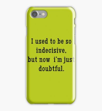 Indecisive = Doubtful... Maybe, Not Sure iPhone Case/Skin