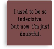 Indecisive = Doubtful... Maybe, Not Sure Canvas Print