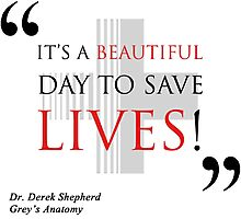 "Grey's Anatomy -  ""It's a beautiful day to save lives!"" Photographic Print"