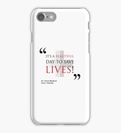 "Grey's Anatomy -  ""It's a beautiful day to save lives!"" iPhone Case/Skin"