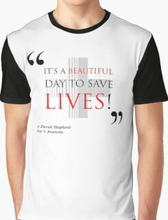 "Grey's Anatomy -  ""It's a beautiful day to save lives!"" Graphic T-Shirt"