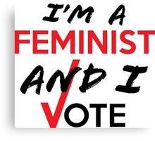 I'm A Feminist And I Vote Canvas Print