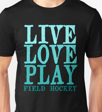 Live, Love, Play - Field Hockey Unisex T-Shirt