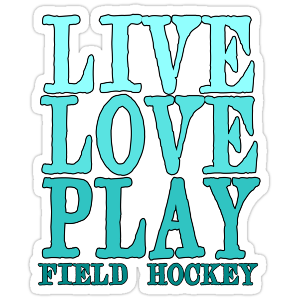 Live, Love, Play - Field Hockey by shakeoutfitters