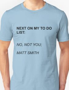 Next On My To Do List: Matt Smith Unisex T-Shirt