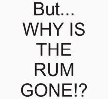 Why is the rum gone? by xoMarieHortonxo