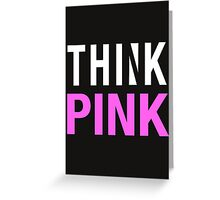 THINK PINK - Alternate (White) Greeting Card
