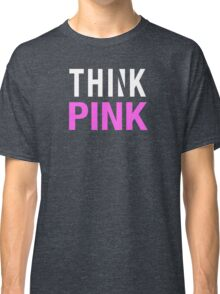 THINK PINK - Alternate (White) Classic T-Shirt