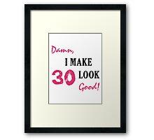 I Make 30 Look Good Framed Print