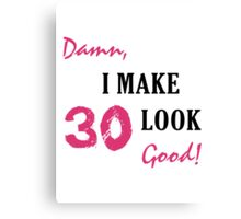 I Make 30 Look Good Canvas Print