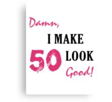 I Make 50 Look Good Canvas Print