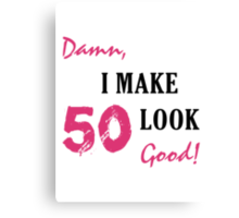 I Make 50 Look Good Canvas Print